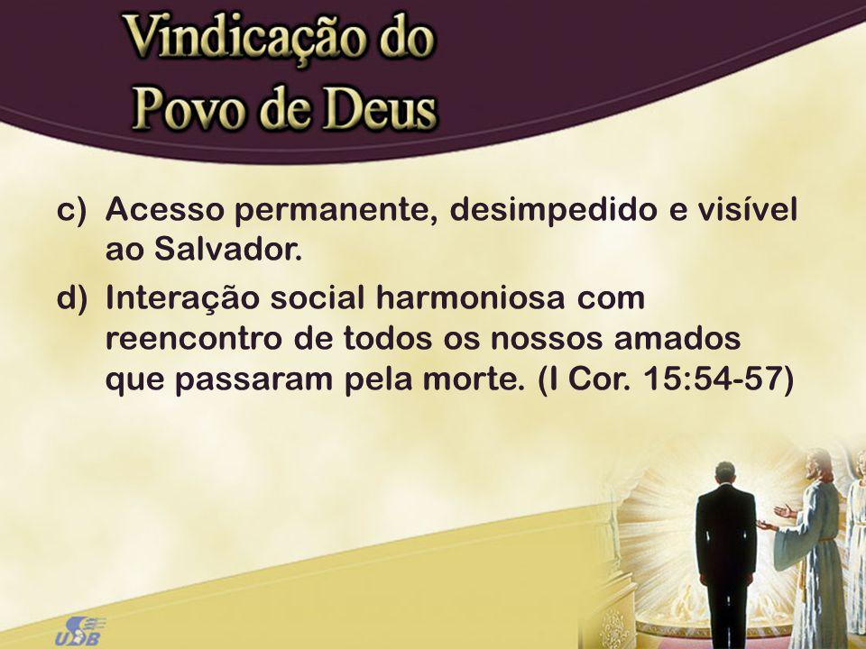 c)Acesso permanente, desimpedido e visível ao Salvador. d)Interação social harmoniosa com reencontro de todos os nossos amados que passaram pela morte