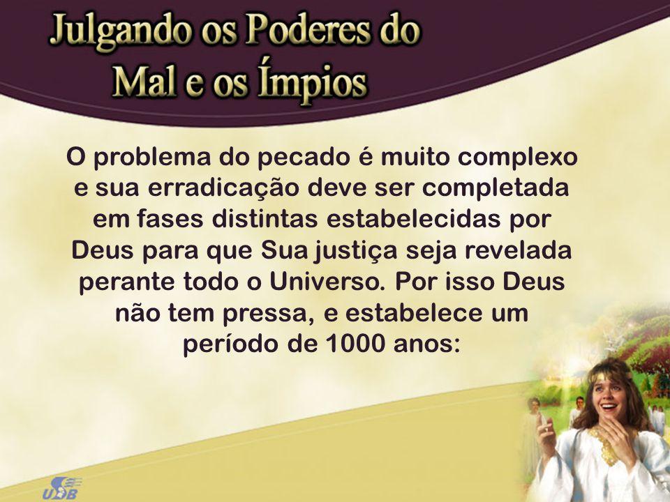 O problema do pecado é muito complexo e sua erradicação deve ser completada em fases distintas estabelecidas por Deus para que Sua justiça seja revela