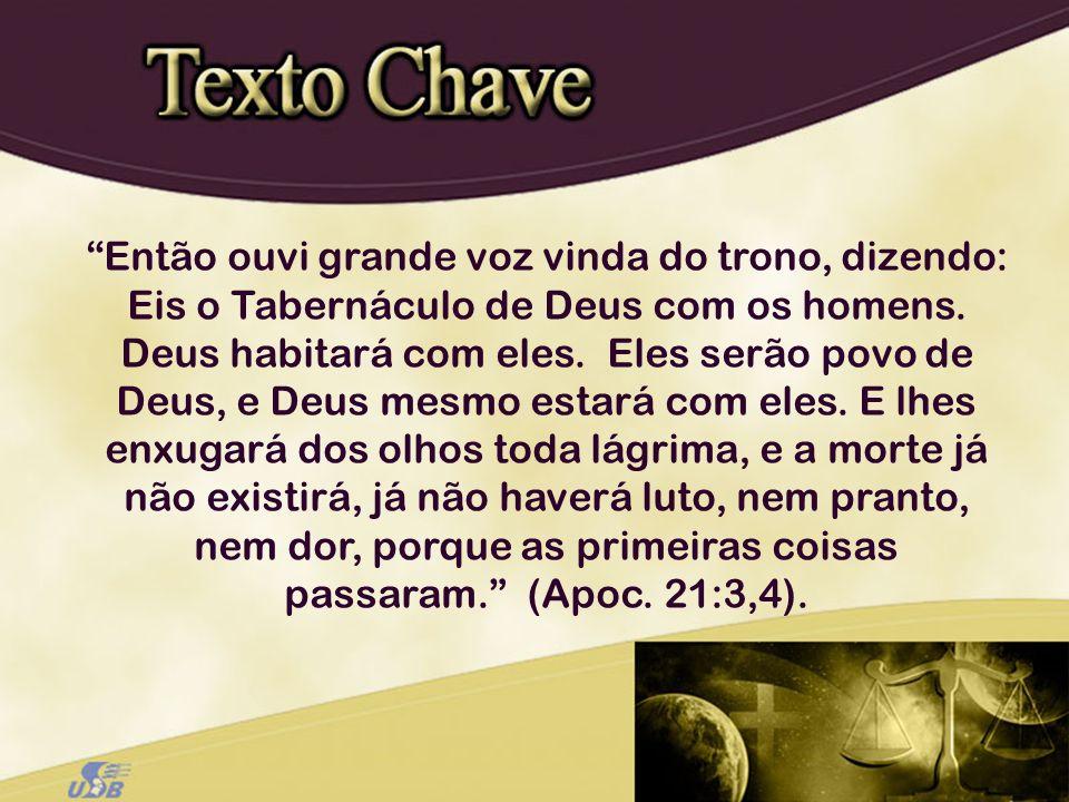 Então ouvi grande voz vinda do trono, dizendo: Eis o Tabernáculo de Deus com os homens. Deus habitará com eles. Eles serão povo de Deus, e Deus mesmo