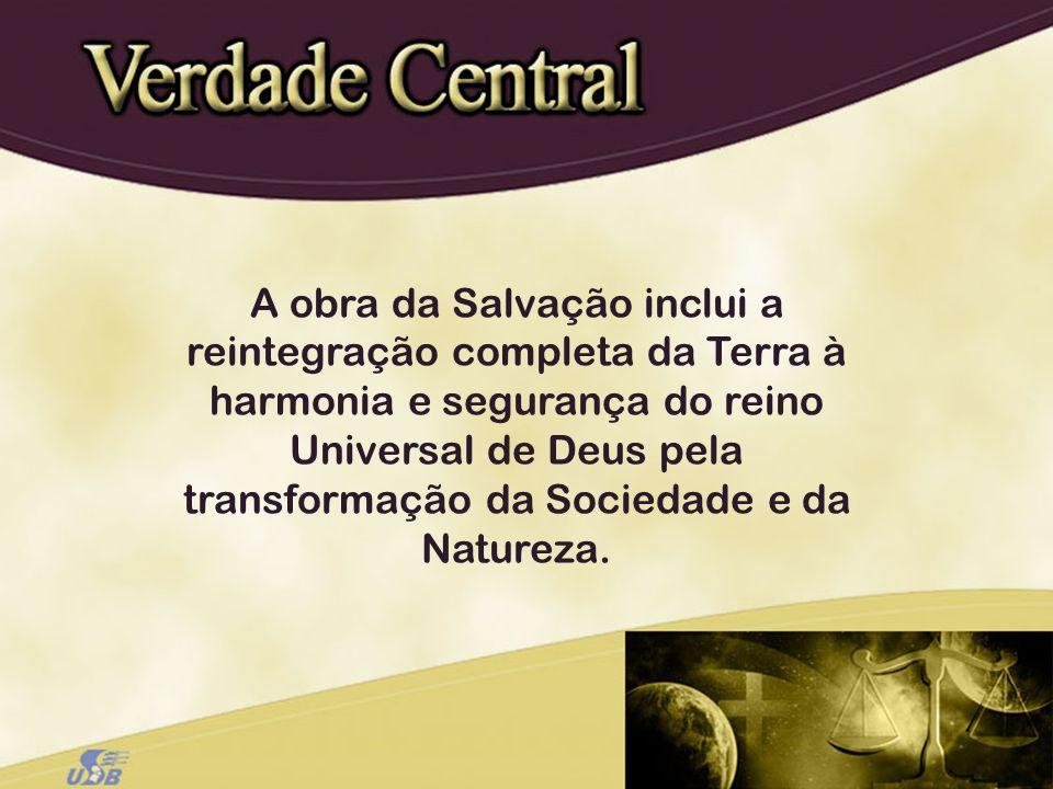 A obra da Salvação inclui a reintegração completa da Terra à harmonia e segurança do reino Universal de Deus pela transformação da Sociedade e da Natu
