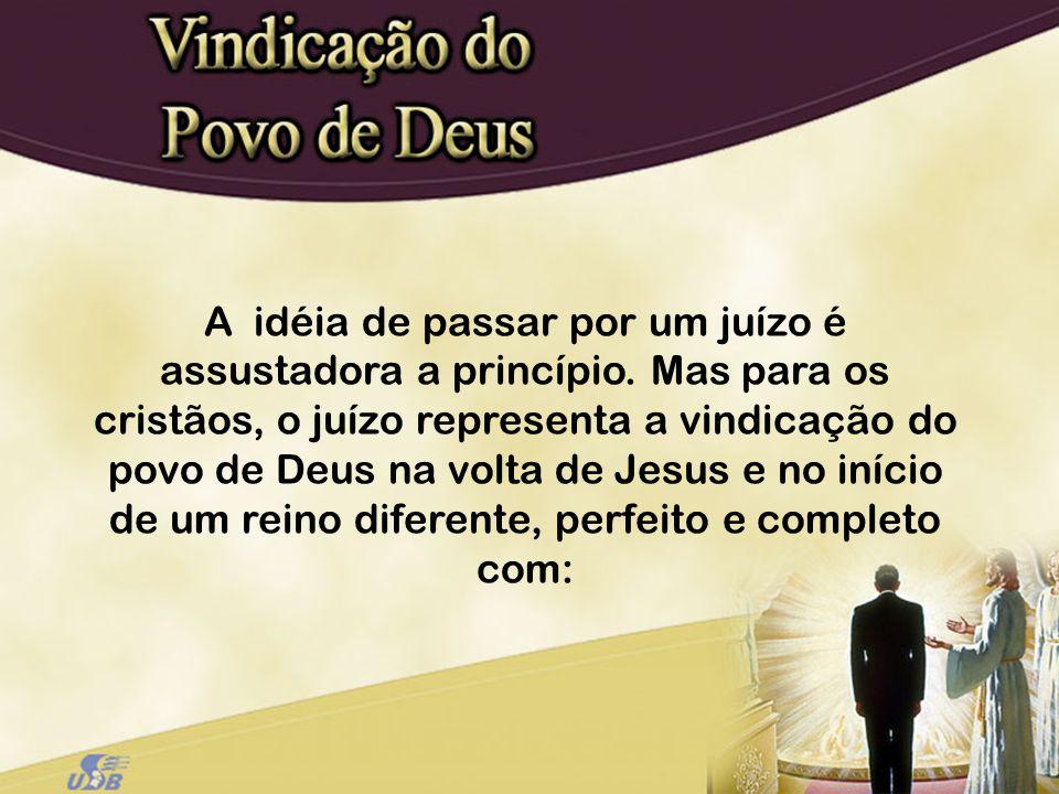 A idéia de passar por um juízo é assustadora a princípio. Mas para os cristãos, o juízo representa a vindicação do povo de Deus na volta de Jesus e no