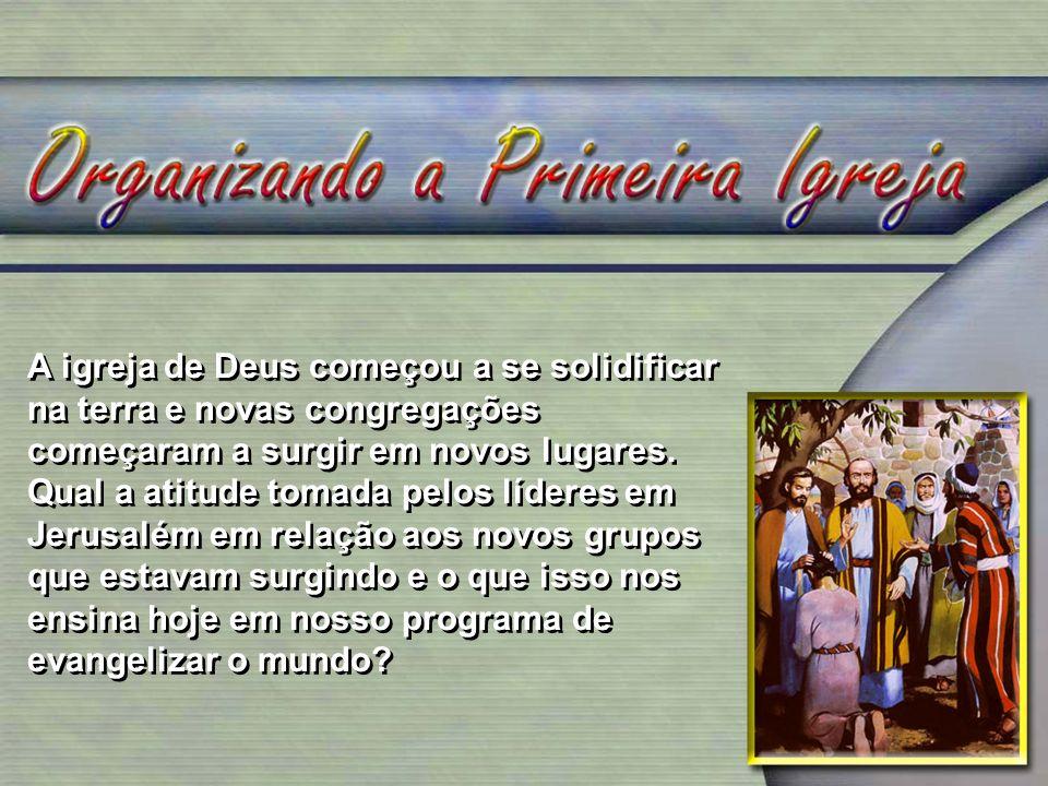 A igreja de Deus começou a se solidificar na terra e novas congregações começaram a surgir em novos lugares.