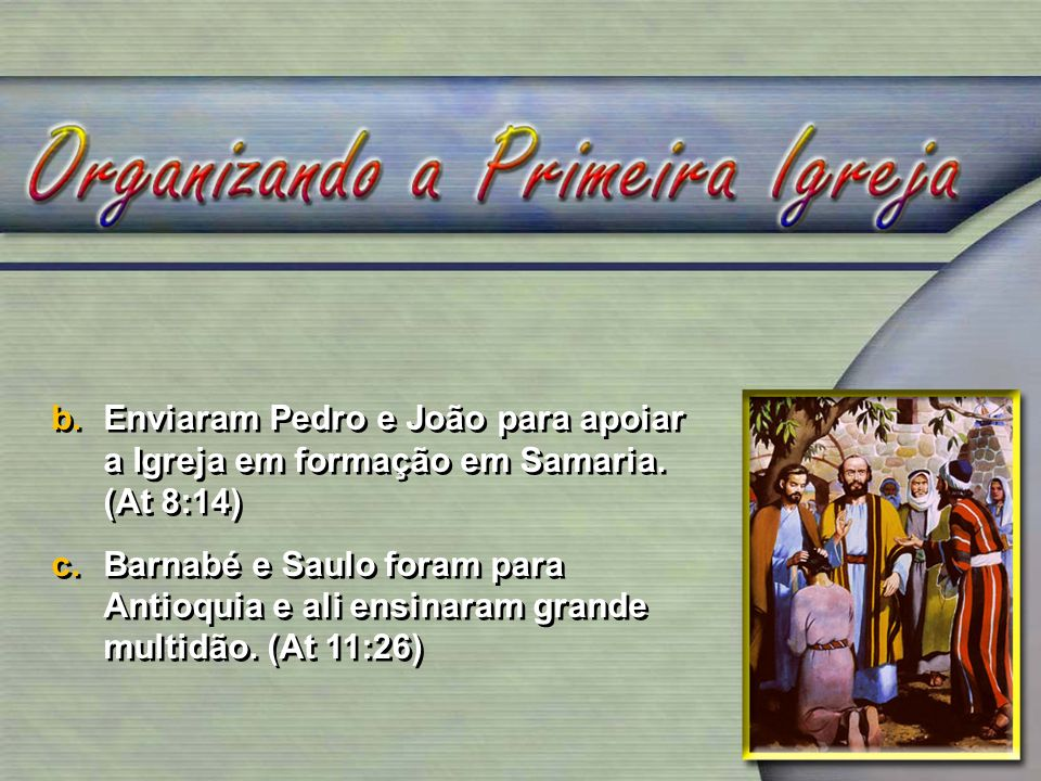 b.Enviaram Pedro e João para apoiar a Igreja em formação em Samaria.