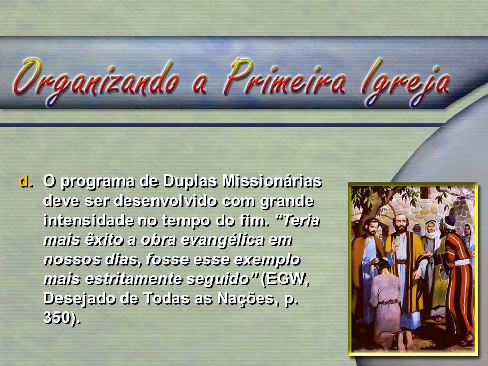 d.O programa de Duplas Missionárias deve ser desenvolvido com grande intensidade no tempo do fim. Teria mais êxito a obra evangélica em nossos dias, f