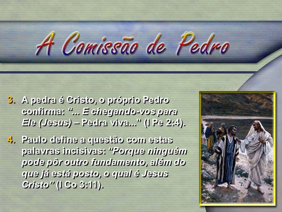 3.A pedra é Cristo, o próprio Pedro confirma:... E chegando-vos para Ele (Jesus) – Pedra viva... (I Pe 2:4). 4.Paulo define a questão com estas palavr