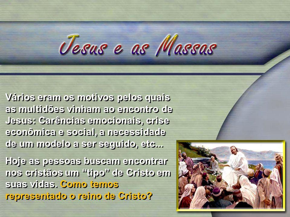 Vários eram os motivos pelos quais as multidões vinham ao encontro de Jesus: Carências emocionais, crise econômica e social, a necessidade de um model