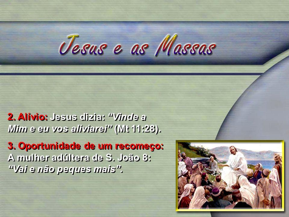 2. Alívio: Jesus dizia: Vinde a Mim e eu vos aliviarei (Mt 11:28). 3. Oportunidade de um recomeço: A mulher adúltera de S. João 8: Vai e não peques ma