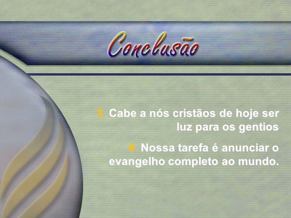 3. Cabe a nós cristãos de hoje ser luz para os gentios 4. Nossa tarefa é anunciar o evangelho completo ao mundo.