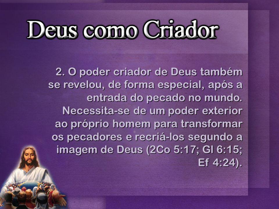 2. O poder criador de Deus também se revelou, de forma especial, após a entrada do pecado no mundo. Necessita-se de um poder exterior ao próprio homem