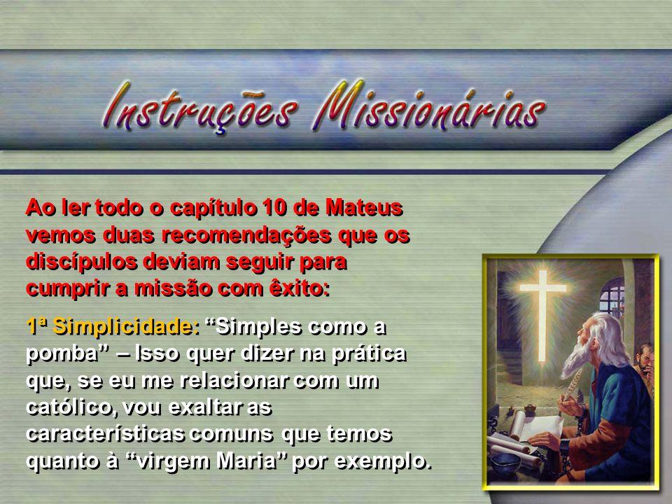 Ao ler todo o capítulo 10 de Mateus vemos duas recomendações que os discípulos deviam seguir para cumprir a missão com êxito: 1ª Simplicidade: Simples