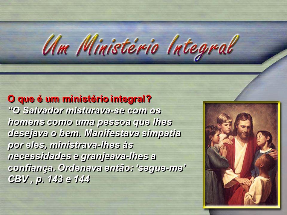O que é um ministério integral? O Salvador misturava-se com os homens como uma pessoa que lhes desejava o bem. Manifestava simpatia por eles, ministra