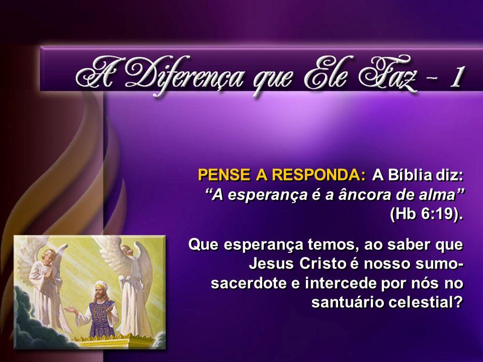 PENSE A RESPONDA: A Bíblia diz: A esperança é a âncora de alma (Hb 6:19).