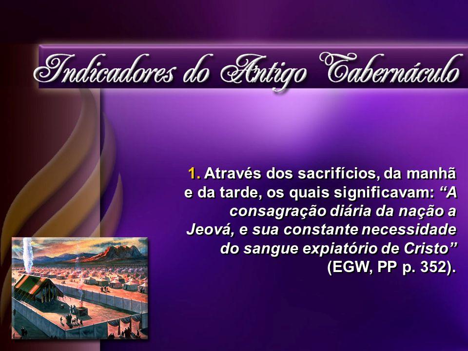 1. Através dos sacrifícios, da manhã e da tarde, os quais significavam: A consagração diária da nação a Jeová, e sua constante necessidade do sangue e