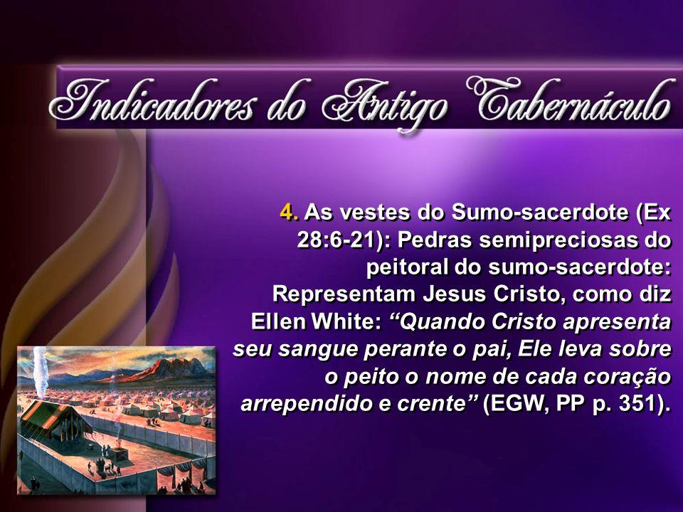 4. As vestes do Sumo-sacerdote (Ex 28:6-21): Pedras semipreciosas do peitoral do sumo-sacerdote: Representam Jesus Cristo, como diz Ellen White: Quand