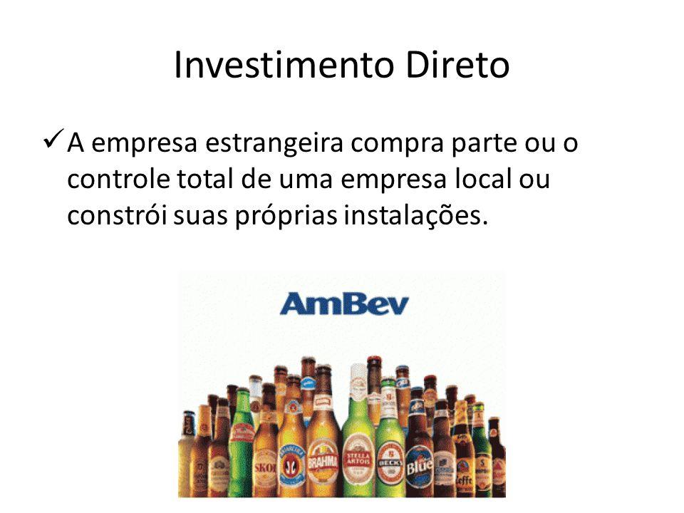 Investimento Direto A empresa estrangeira compra parte ou o controle total de uma empresa local ou constrói suas próprias instalações.