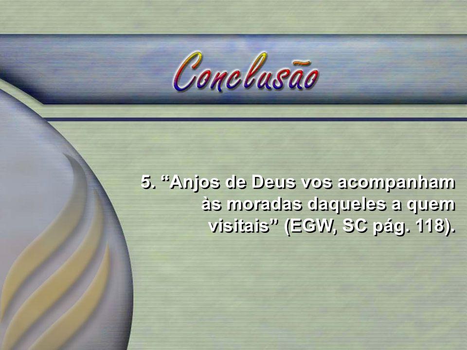 5. Anjos de Deus vos acompanham às moradas daqueles a quem visitais (EGW, SC pág. 118).