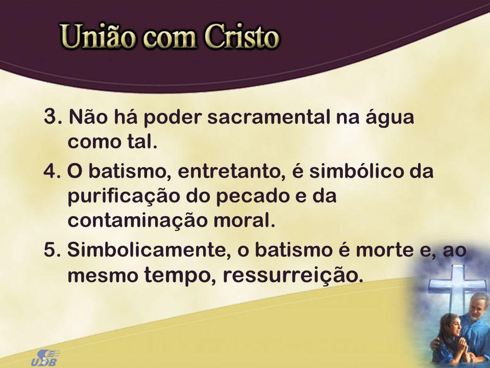 3. Não há poder sacramental na água como tal. 4. O batismo, entretanto, é simbólico da purificação do pecado e da contaminação moral. 5. Simbolicament