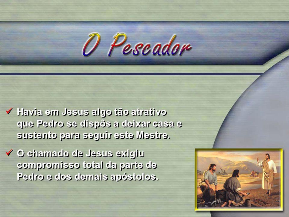 Havia em Jesus algo tão atrativo que Pedro se dispôs a deixar casa e sustento para seguir este Mestre. O chamado de Jesus exigiu compromisso total da