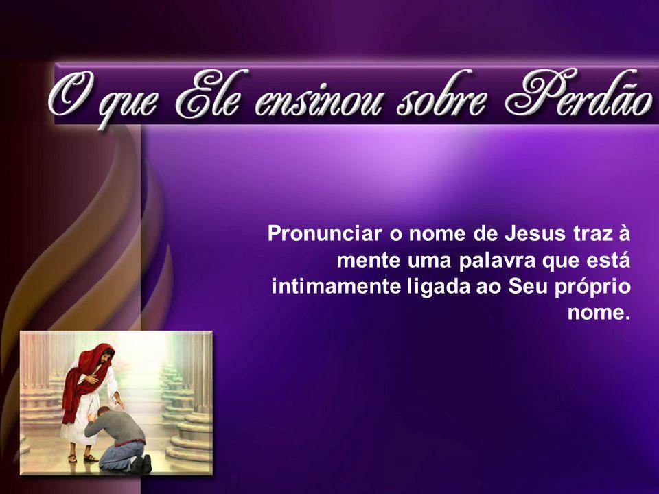 Pronunciar o nome de Jesus traz à mente uma palavra que está intimamente ligada ao Seu próprio nome.