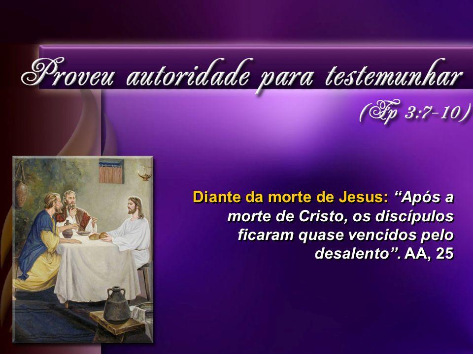 Diante da morte de Jesus: Após a morte de Cristo, os discípulos ficaram quase vencidos pelo desalento.