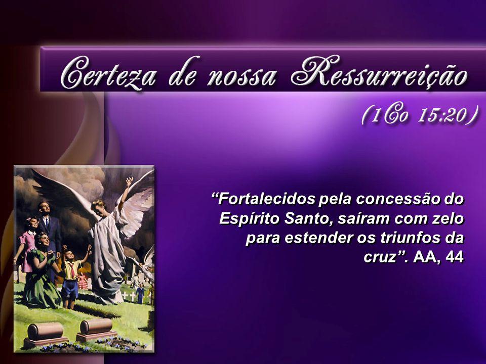 Fortalecidos pela concessão do Espírito Santo, saíram com zelo para estender os triunfos da cruz.
