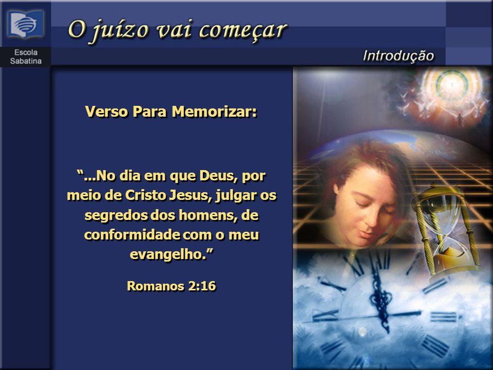 ...No dia em que Deus, por meio de Cristo Jesus, julgar os segredos dos homens, de conformidade com o meu evangelho. Romanos 2:16...No dia em que Deus