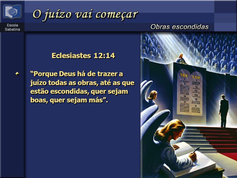 Eclesiastes 12:14 Porque Deus há de trazer a juízo todas as obras, até as que estão escondidas, quer sejam boas, quer sejam más.