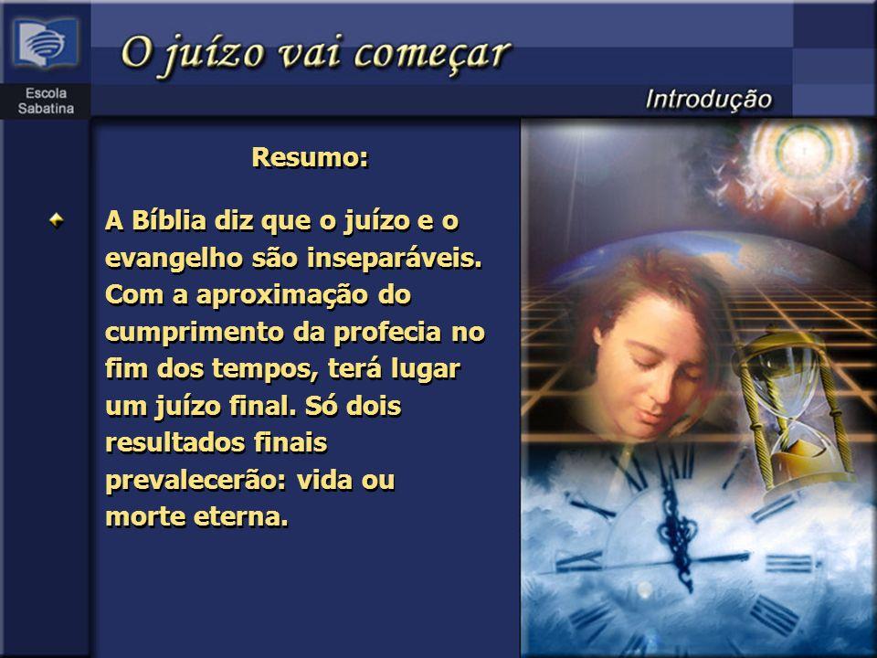 Resumo: A Bíblia diz que o juízo e o evangelho são inseparáveis. Com a aproximação do cumprimento da profecia no fim dos tempos, terá lugar um juízo f