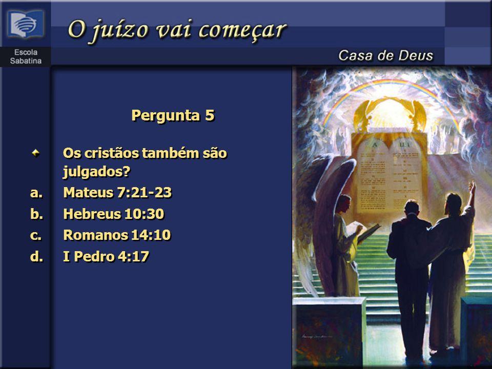 Pergunta 5 Os cristãos também são julgados? a.Mateus 7:21-23 b.Hebreus 10:30 c.Romanos 14:10 d.I Pedro 4:17 Os cristãos também são julgados? a.Mateus