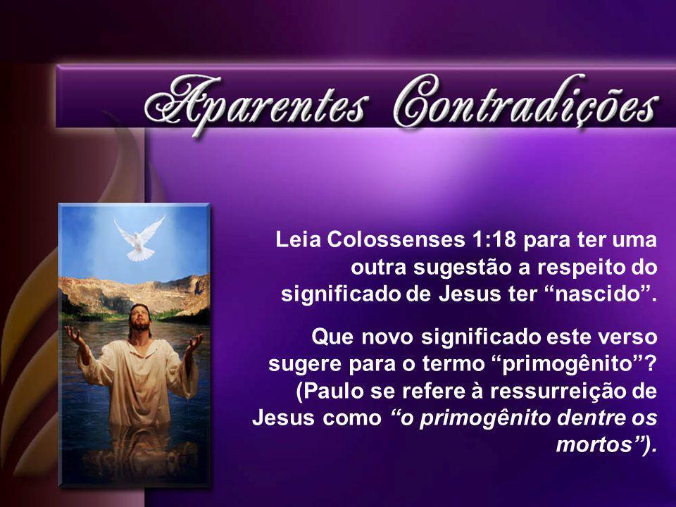 Leia Colossenses 1:18 para ter uma outra sugestão a respeito do significado de Jesus ter nascido.