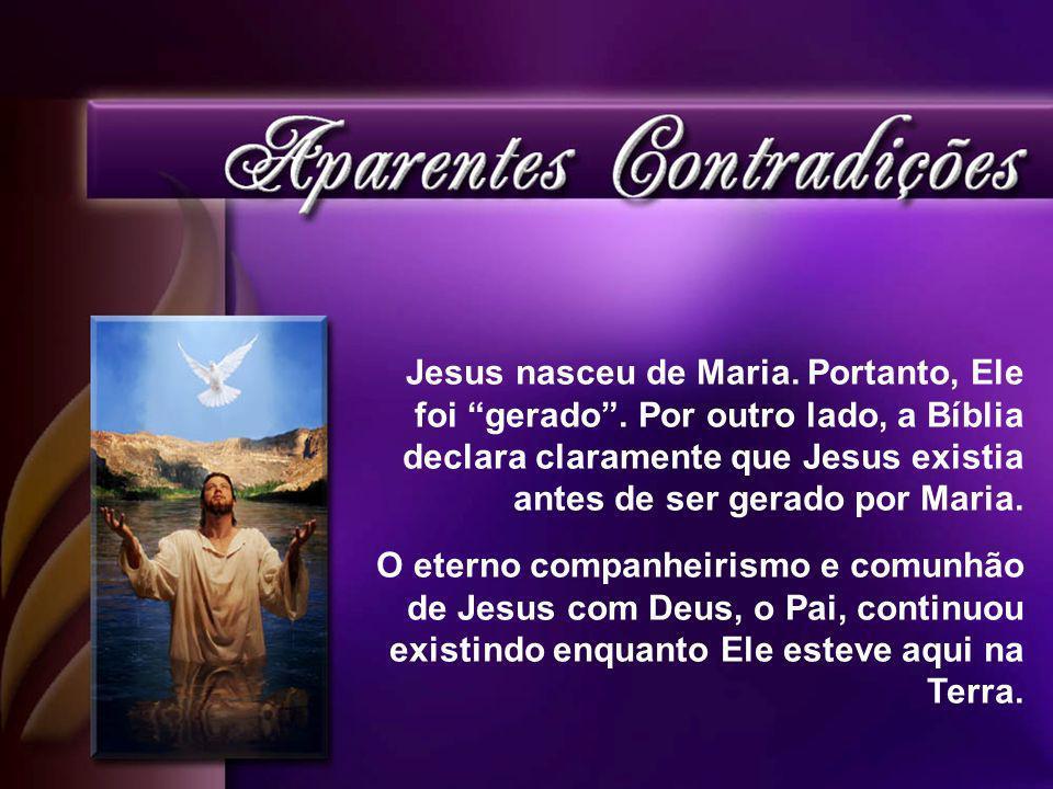 Jesus nasceu de Maria.Portanto, Ele foi gerado.
