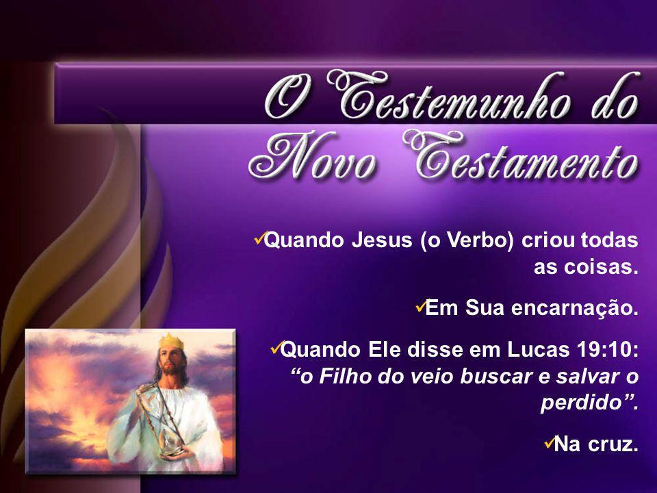 Quando Jesus (o Verbo) criou todas as coisas.Em Sua encarnação.