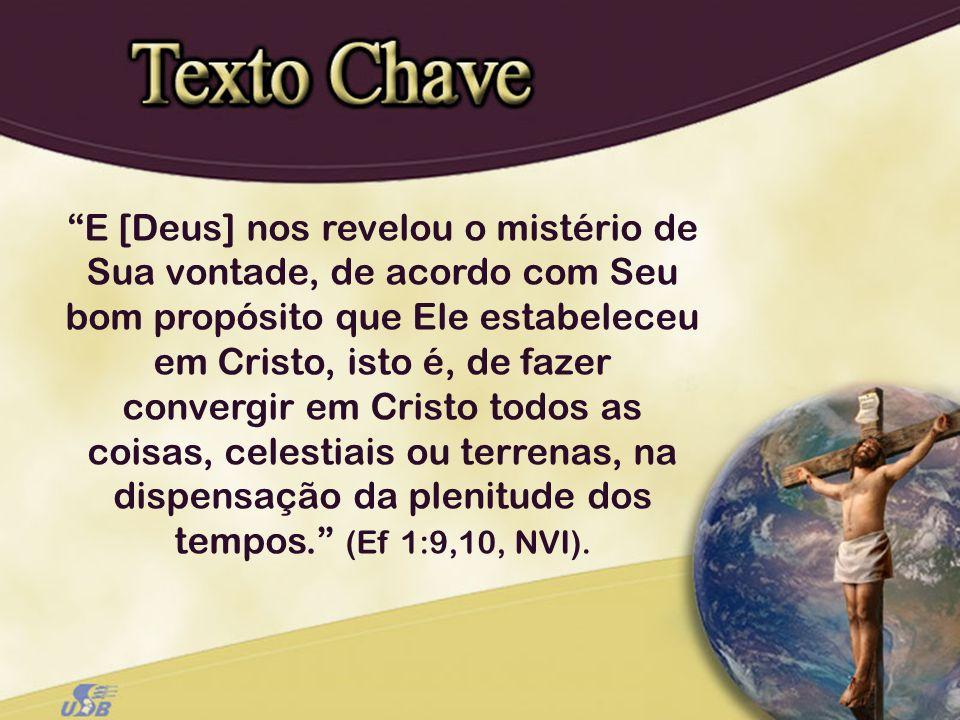 E [Deus] nos revelou o mistério de Sua vontade, de acordo com Seu bom propósito que Ele estabeleceu em Cristo, isto é, de fazer convergir em Cristo to