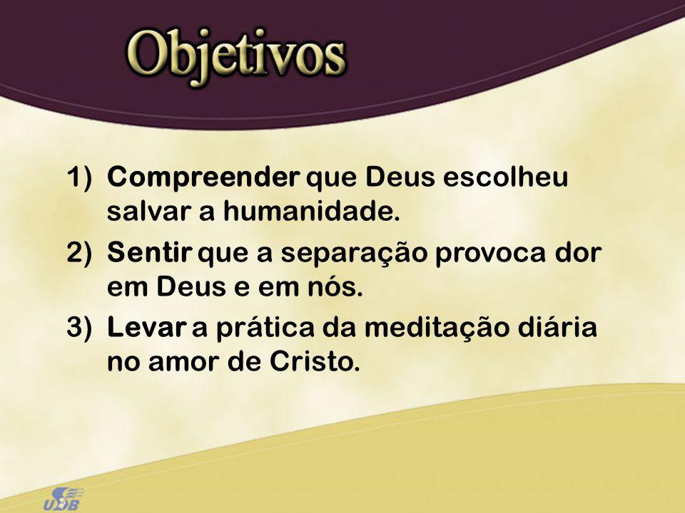 1)Compreender que Deus escolheu salvar a humanidade. 2)Sentir que a separação provoca dor em Deus e em nós. 3)Levar a prática da meditação diária no a