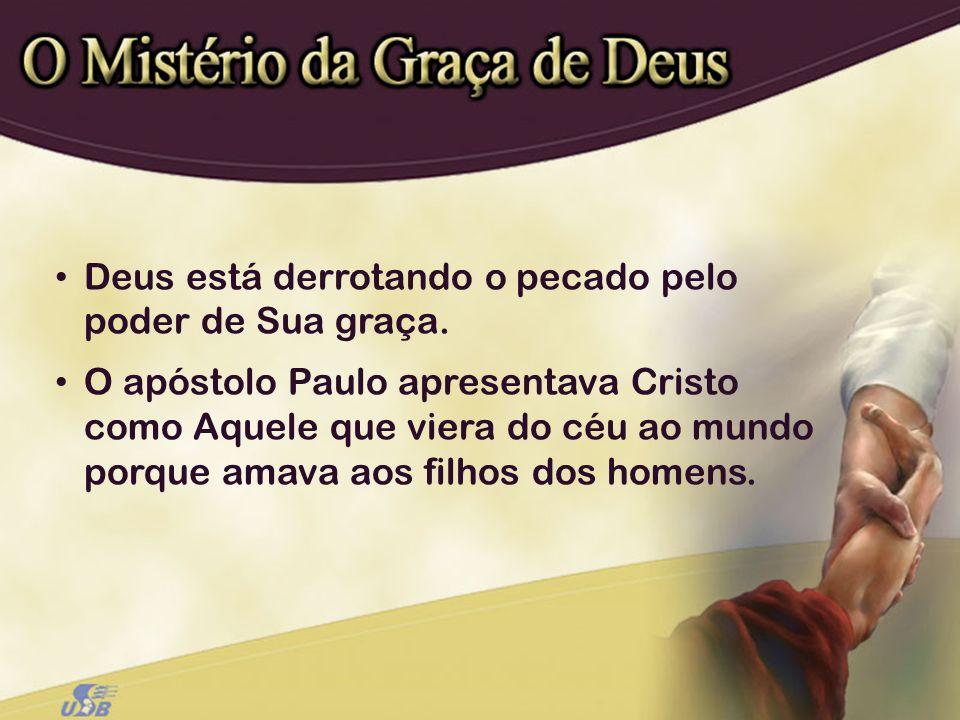 Deus está derrotando o pecado pelo poder de Sua graça. O apóstolo Paulo apresentava Cristo como Aquele que viera do céu ao mundo porque amava aos filh