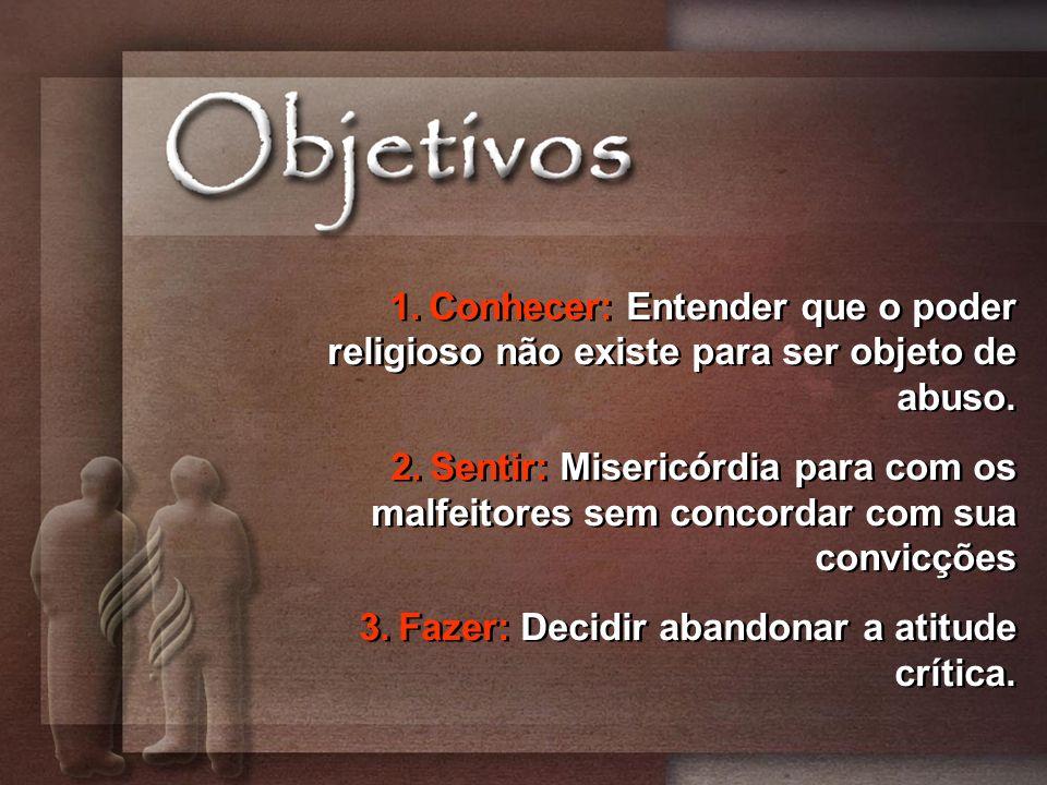 1.Conhecer: Entender que o poder religioso não existe para ser objeto de abuso.
