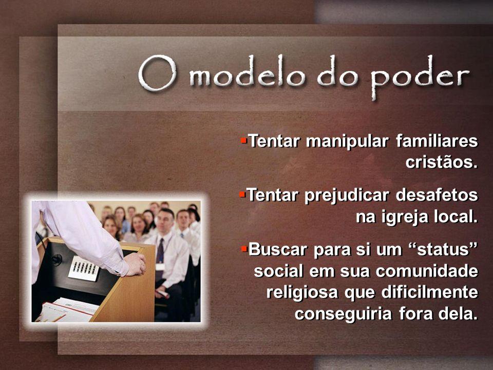 Tentar manipular familiares cristãos.Tentar prejudicar desafetos na igreja local.