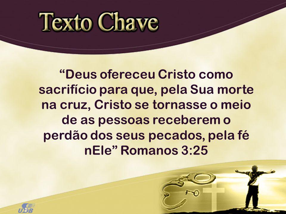 Deus ofereceu Cristo como sacrifício para que, pela Sua morte na cruz, Cristo se tornasse o meio de as pessoas receberem o perdão dos seus pecados, pe
