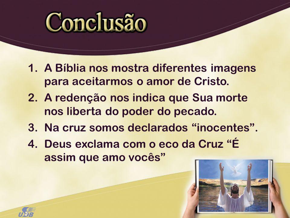 1.A Bíblia nos mostra diferentes imagens para aceitarmos o amor de Cristo. 2.A redenção nos indica que Sua morte nos liberta do poder do pecado. 3.Na