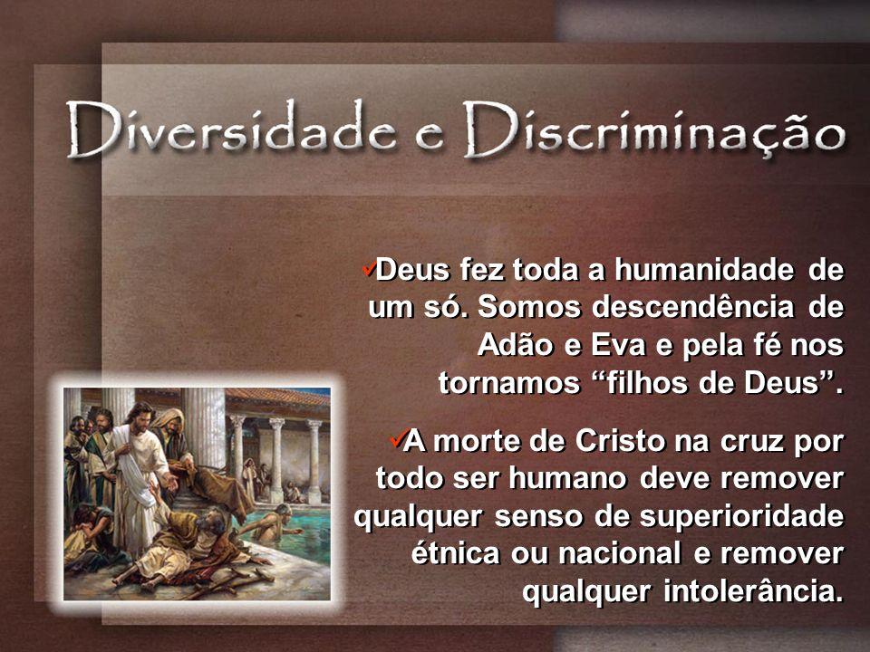 Deus fez toda a humanidade de um só. Somos descendência de Adão e Eva e pela fé nos tornamos filhos de Deus. A morte de Cristo na cruz por todo ser hu