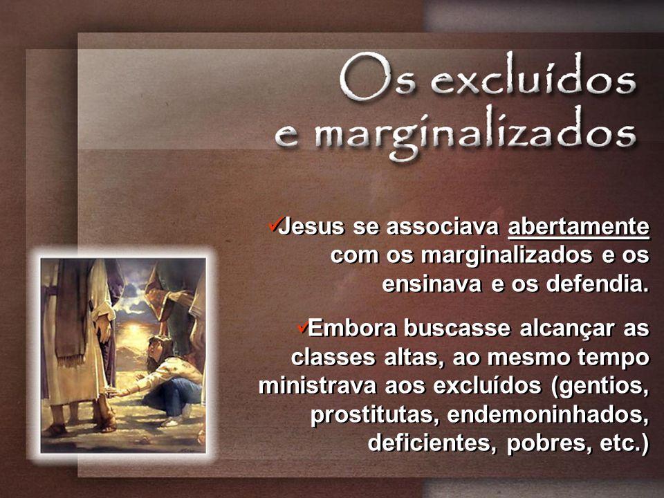 Jesus se associava abertamente com os marginalizados e os ensinava e os defendia. Embora buscasse alcançar as classes altas, ao mesmo tempo ministrava