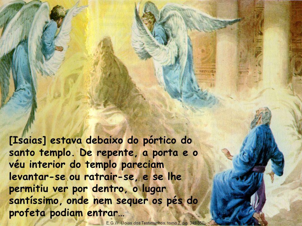 [Isaias] estava debaixo do pórtico do santo templo. De repente, a porta e o véu interior do templo pareciam levantar-se ou ratrair-se, e se lhe permit