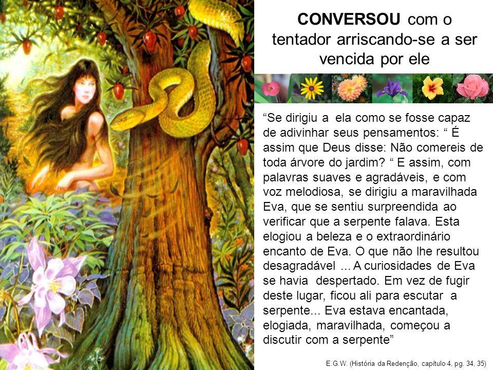 Se dirigiu a ela como se fosse capaz de adivinhar seus pensamentos: É assim que Deus disse: Não comereis de toda árvore do jardim.