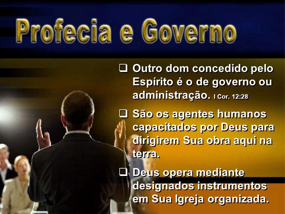 Outro dom concedido pelo Espírito é o de governo ou administração. I Cor. 12:28 São os agentes humanos capacitados por Deus para dirigirem Sua obra aq