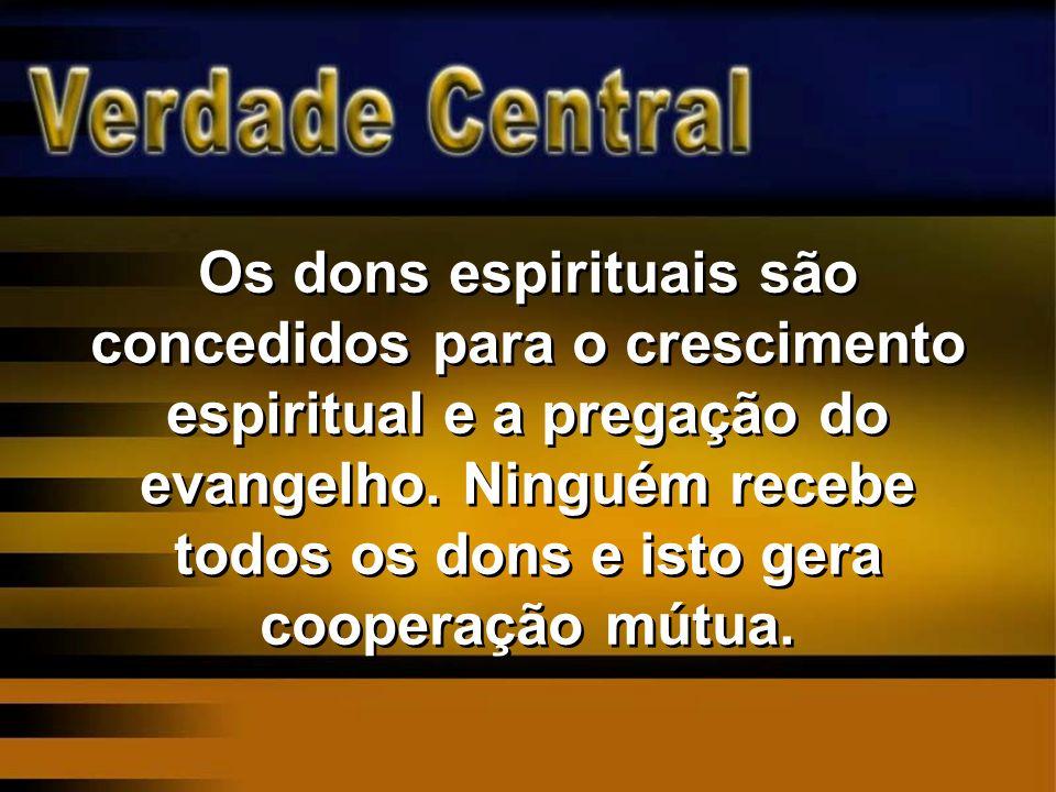 Os dons espirituais são concedidos para o crescimento espiritual e a pregação do evangelho. Ninguém recebe todos os dons e isto gera cooperação mútua.