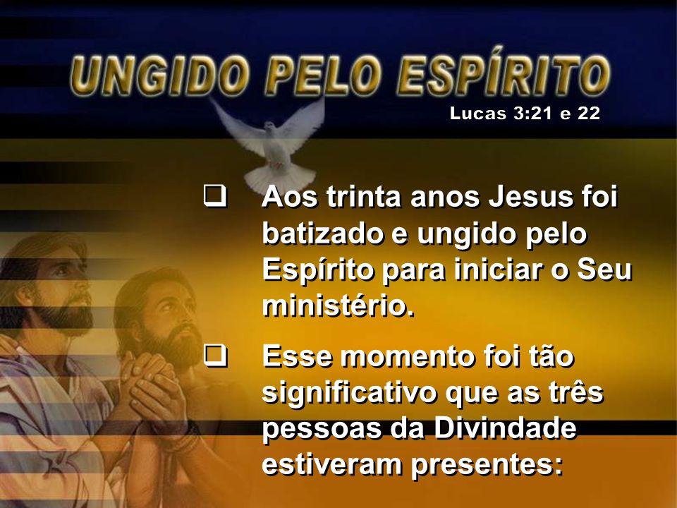 Aos trinta anos Jesus foi batizado e ungido pelo Espírito para iniciar o Seu ministério. Esse momento foi tão significativo que as três pessoas da Div