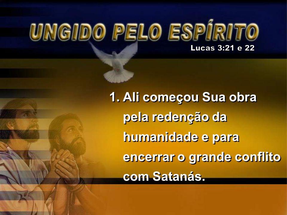 1.Ali começou Sua obra pela redenção da humanidade e para encerrar o grande conflito com Satanás.