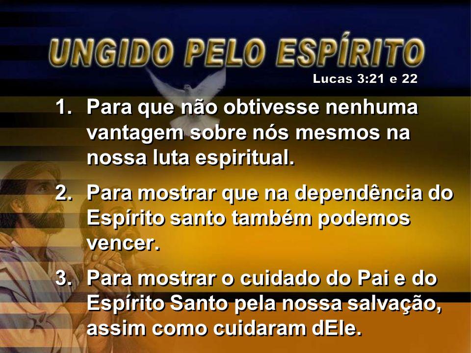 1.Para que não obtivesse nenhuma vantagem sobre nós mesmos na nossa luta espiritual. 2.Para mostrar que na dependência do Espírito santo também podemo