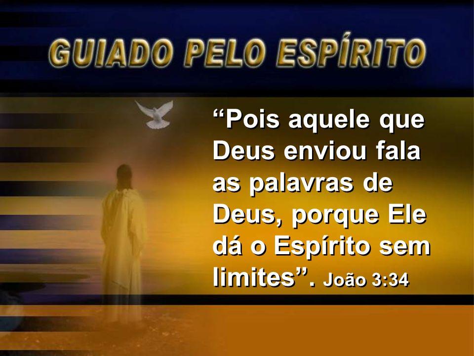 Pois aquele que Deus enviou fala as palavras de Deus, porque Ele dá o Espírito sem limites. João 3:34