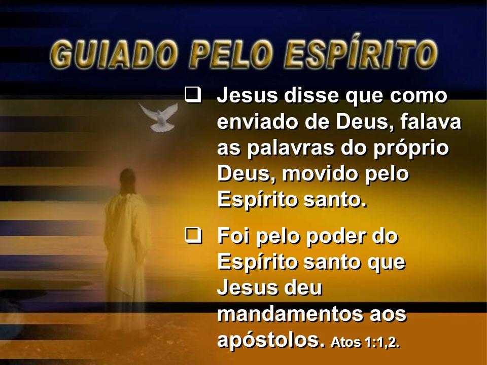 Jesus disse que como enviado de Deus, falava as palavras do próprio Deus, movido pelo Espírito santo. Foi pelo poder do Espírito santo que Jesus deu m